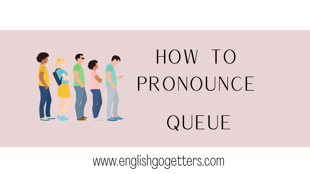 How to Pronounce Queue - English Pronunciation - English Go-Getters